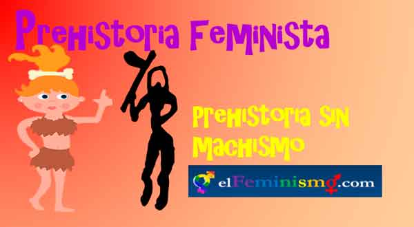 prehistoria-feminista-definicion-y-caracteristicas